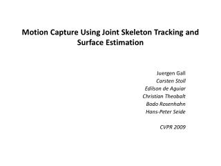 Motion Capture Using Joint Skeleton Tracking and Surface Estimation