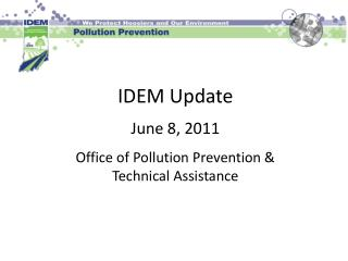 IDEM Update June 8, 2011 Office of Pollution Prevention &  Technical Assistance