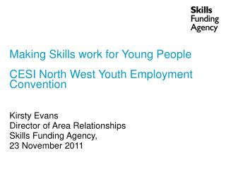 Making Skills work for Young People CESI North West Youth Employment Convention Kirsty Evans