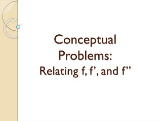 """Conceptual Problems: Relating f, f', and f"""""""