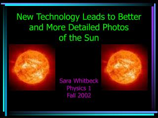 New Technology Leads to Better and More Detailed Photos  of the Sun