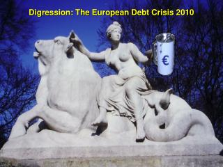 Digression: The European Debt Crisis 2010