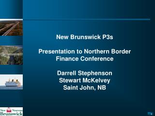 New Brunswick P3s Presentation to Northern Border Finance Conference   Darrell Stephenson