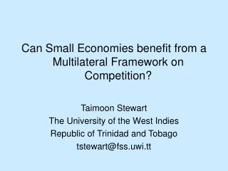Can Small Economies benefit from a Multilateral Framework on Competition? Taimoon Stewart