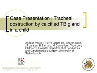Case Presentation : Tracheal obstruction by calcified TB gland in a child