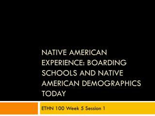 Native American Experience: Boarding Schools and Native American Demographics Today