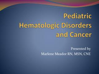 Pediatric  Hematologic Disorders  and Cancer