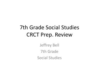 7 th Grade Social Studies CRCT Prep. Review