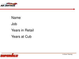 Name Job Years in Retail Years at Cub