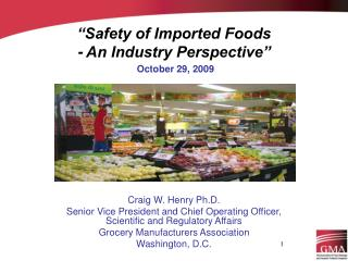 """Safety of Imported Foods - An Industry Perspective"" October 29, 2009"