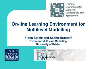 On-line Learning Environment for Multilevel Modelling Fiona Steele and Sacha Brostoff