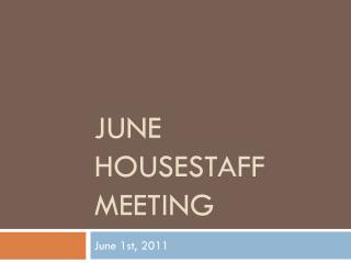 JUNE HOUSESTAFF MEETING