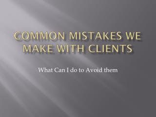 Common mistakes We Make with clients