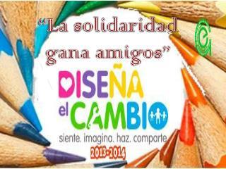 """""""La solidaridad gana amigos"""""""