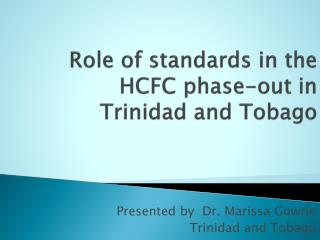 Role of standards in the  HCFC phase-out in  Trinidad  and Tobago