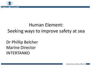 Human Element:  Seeking ways to improve safety at sea Dr Phillip Belcher Marine Director