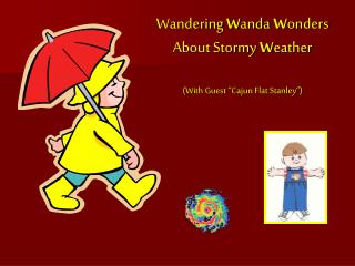 """Wandering W anda W onders About Stormy W eather (With Guest """"Cajun Flat Stanley"""")"""