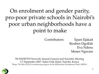 On enrolment and gender parity, pro-poor private schools in Nairobi s poor urban neighborhoods have a point to make