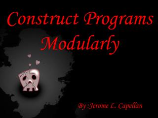 Construct Programs Modularly