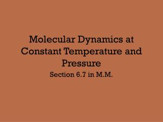 Molecular Dynamics at Constant Temperature and Pressure