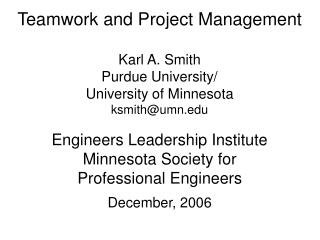 Teamwork and Project Management Karl A. Smith Purdue University/ University of Minnesota