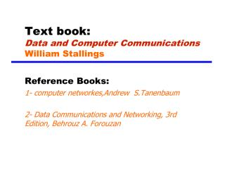 Text book: Data and Computer Communications William Stallings