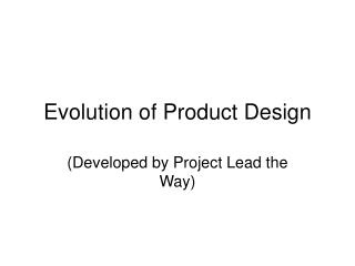 Evolution of Product Design