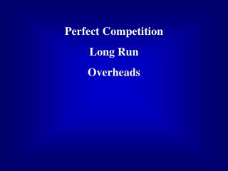 Perfect Competition Long Run Overheads