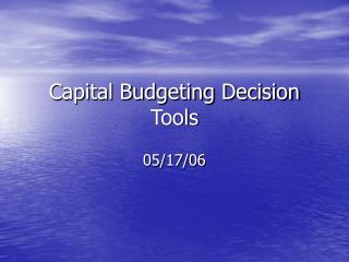 Capital Budgeting Decision Tools