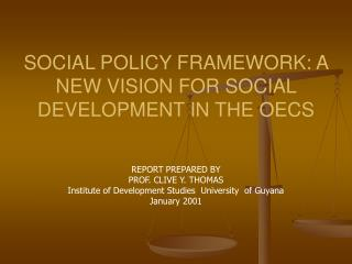 SOCIAL POLICY FRAMEWORK: A NEW VISION FOR SOCIAL DEVELOPMENT IN THE OECS