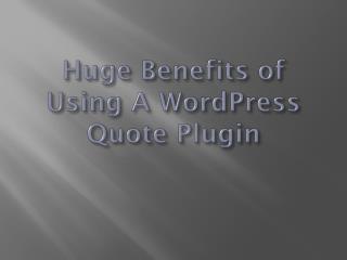 Huge Benefits of Using A WordPress Quote Plugin