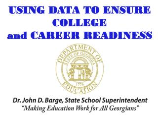 USING DATA TO ENSURE COLLEGE  and CAREER READINESS