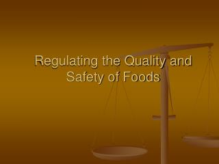 Regulating the Quality and  Safety of Foods
