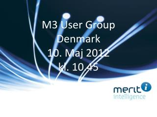 M3 User Group Denmark 10. Maj 2012 kl. 10.45