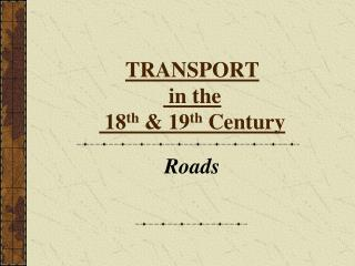 TRANSPORT  in the  18 th  & 19 th  Century