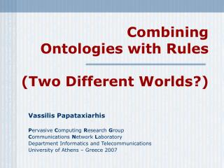 Combining  Ontologies with Rules (Two Different Worlds?)