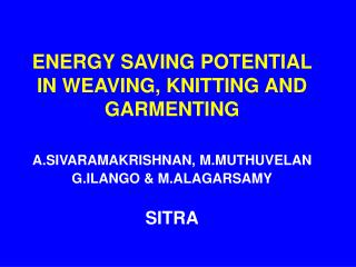 ENERGY SAVING POTENTIAL IN WEAVING, KNITTING AND GARMENTING