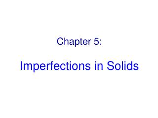 Chapter 5: Imperfections in Solids