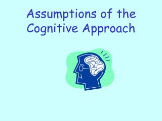 Assumptions of the Cognitive Approach