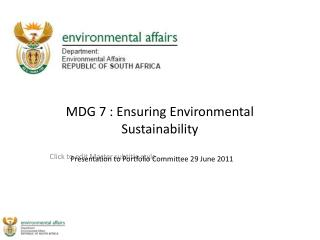 MDG 7 : Ensuring Environmental Sustainability