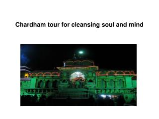 Chardham tour for cleansing soul and mind