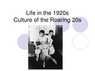 Life in the 1920s Culture of the Roaring 20s
