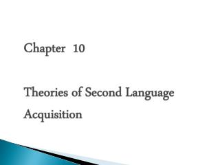 Chapter  10 Theories of Second Language Acquisition