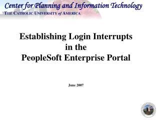 Establishing Login Interrupts in the PeopleSoft Enterprise Portal June 2007