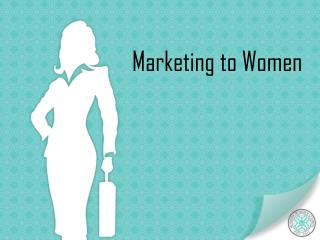 Marketing to Women