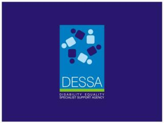 Promoting Disability Equality in Ireland The Role of  DESSA – the Disability Equality Specialist Support Agency