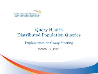 Query Health  Distributed Population Queries Implementation Group Meeting