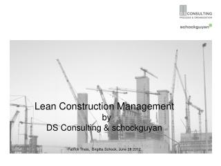 Lean Construction Management   by DS Consulting &  schockguyan