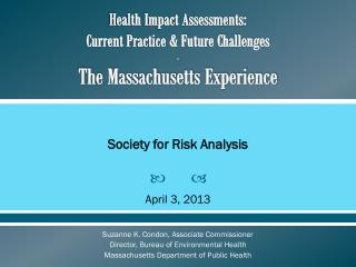 Health Impact Assessments:  Current Practice & Future Challenges . The Massachusetts Experience