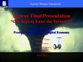 Segway Final Presentation  Can Segway Enter the Tornado   Management 266A Product Strategy in the Digital Economy